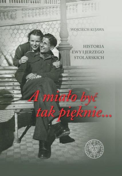 A miało być tak pięknie Historia Ewy i Jerzego Stolarskich - Wojciech Kujawa   okładka