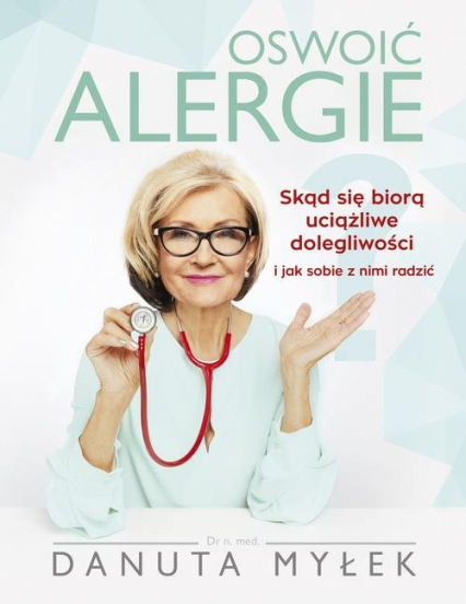 Oswoić alergie. Skąd się biorą uciążliwe dolegliwości i jak sobie z nimi radzić - Danuta Myłek | okładka