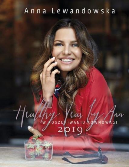 Healthy Year by Ann 2019 W poszukiwaniu równowagi - Anna Lewandowska | okładka