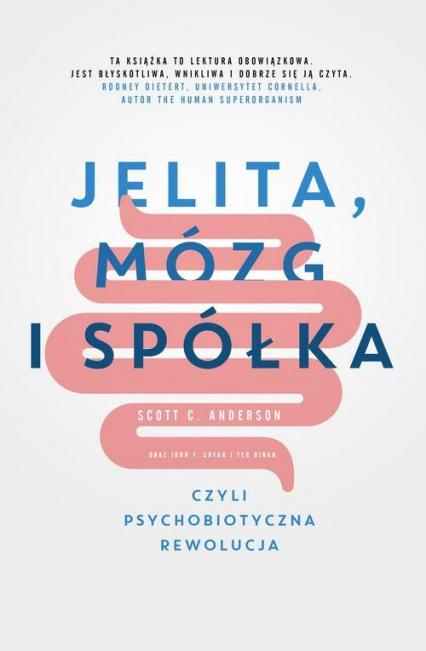 Jelita, mózg i spółka, czyli psychobiotyczna rewolucja - Anderson Scott C., Cryan John F., Dinan Ted | okładka