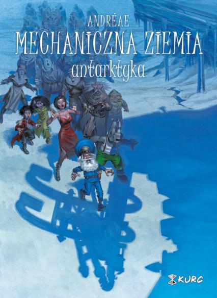 Mechaniczna ziemia Tom 2 Antarktyka - Jean-Baptiste Andreae | okładka