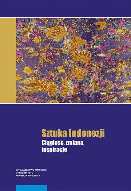 Sztuka Indonezji Ciągłość, zmiana, inspiracje -  | okładka