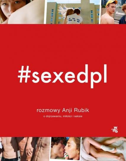 SEXEDPL. Rozmowy Anji Rubik o dojrzewaniu, miłości i seksie - Anja Rubik | okładka