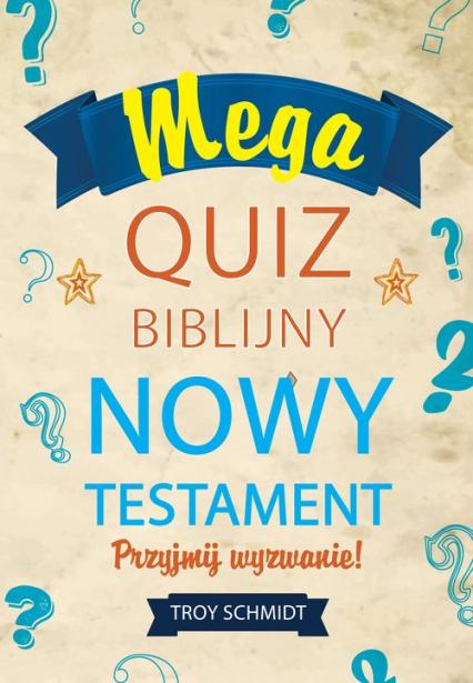 Mega quiz biblijny - Nowy Testament - Troy Schmidt | okładka