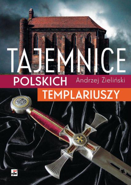 Tajemnice polskich templariuszy - Andrzej Zieliński | okładka