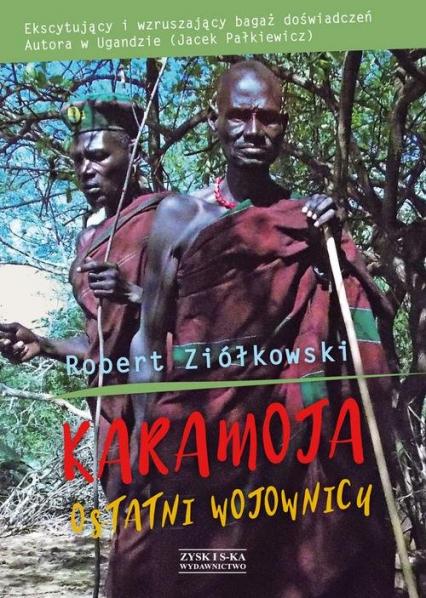 Karamoja Ostatni Wojownicy - Robert Ziółkowski | okładka