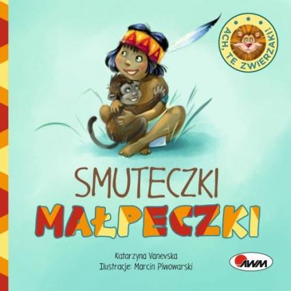 Ach, te zwierzaki! Smuteczki małpeczki - Katarzyna Vanevska | okładka