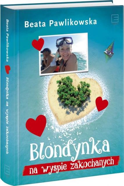 Blondynka na Wyspie Zakochanych - Beata Pawlikowska | okładka
