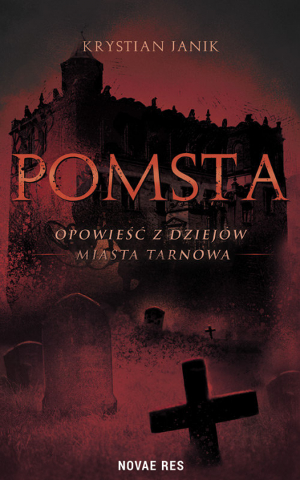 Pomsta Opowieść z dziejów miasta Tarnowa - Krystian Janik | okładka