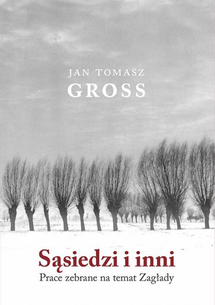 Sąsiedzi i inni Prace zebrane na temat Zagłady - Gross Jan Tomasz   okładka