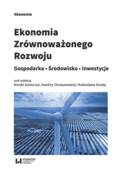 Ekonomia zrównoważonego rozwoju Gospodarka. Środowisko. Inwestycje -  | okładka