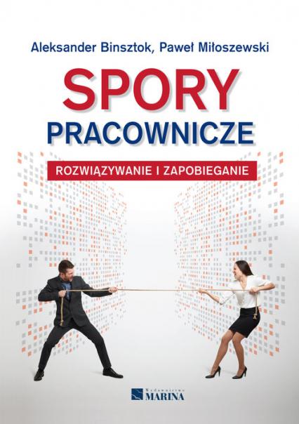 Spory pracownicze Rozwiązywanie i zapobieganie - Binsztok Aleksander, Miłoszewski Paweł | okładka