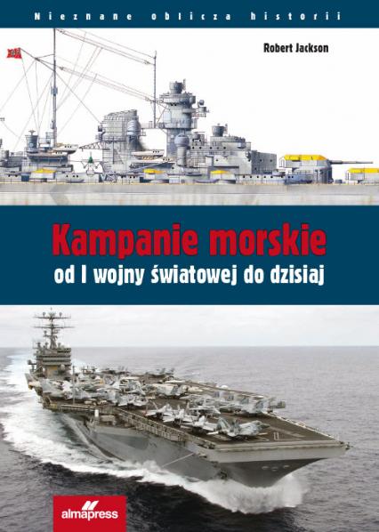 Kampanie morskie od I wojny światowej do dzisiaj - Robert Jackson | okładka