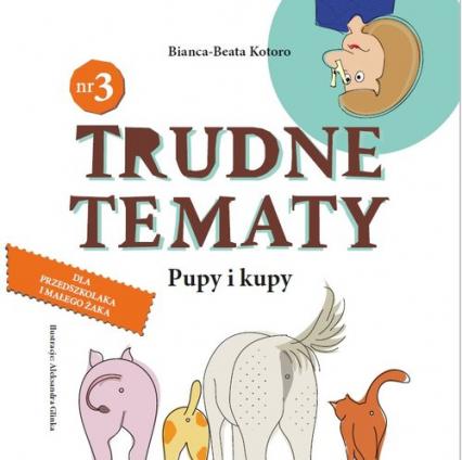 Trudne tematy Tom 3 Pupy i kupy - Bianca-Beata Kotoro | okładka