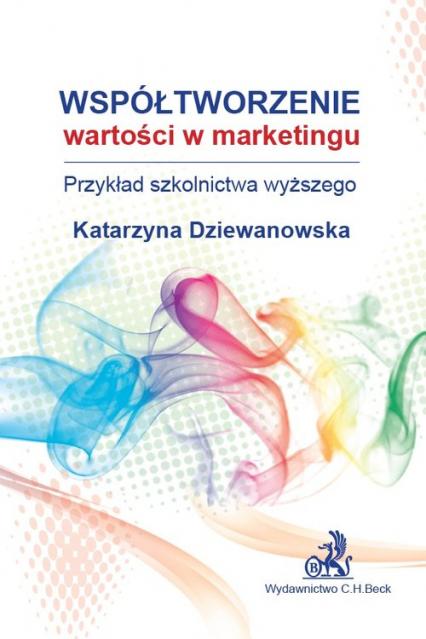 Współtworzenie wartości w marketingu Przykład szkolnictwa wyższego - Katarzyna Dziewanowska | okładka