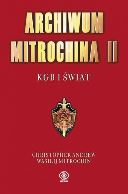 Archiwum Mitrochina Tom 2 KGB I Świat - Andrew Christopher, Mitrokhin Vasili | okładka