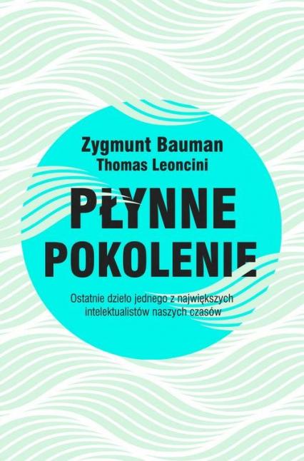 Płynne pokolenie - Bauman Zygmunt, Leoncini Thomas | okładka