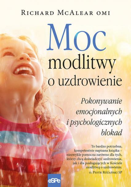 Moc modlitwy o uzdrowienie Jak przezwyciężyć blokady psychiczne i emocjonalne - Richard McAlear | okładka