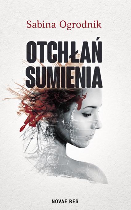 Otchłań sumienia - Sabina Ogrodnik | okładka