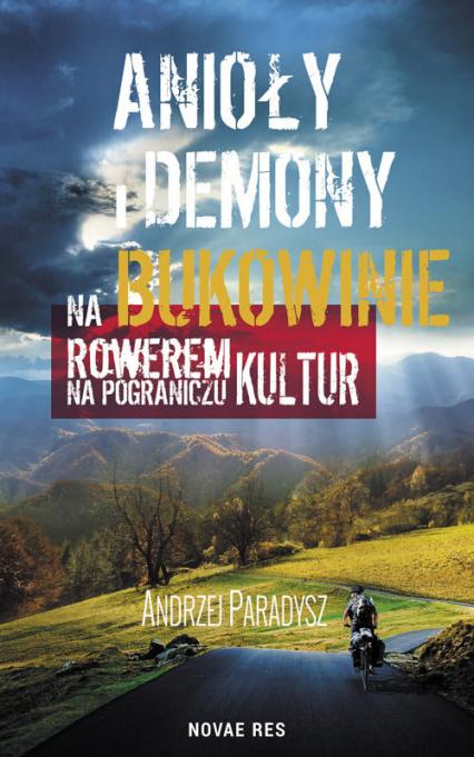 Anioły i demony na Bukowinie Rowerem na pograniczu kultur - Andrzej Paradysz   okładka
