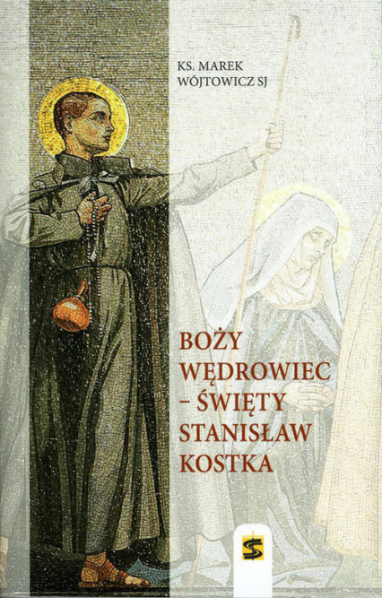 Boży wędrowiec - Święty Stanisław Kostka - Marek Wójtowicz | okładka