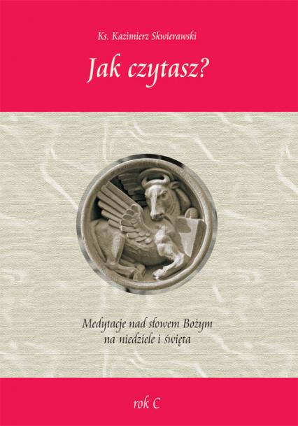 Jak czytasz? Medytacje nad słowem Bożym na niedziele i święta Rok C - Kazimierz Skwierawski | okładka