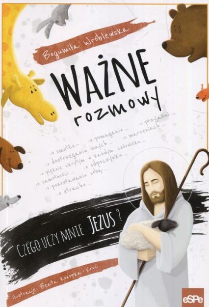 Ważne rozmowy Czego uczy mnie Jezus? - Bogumiła Wróblewska   okładka