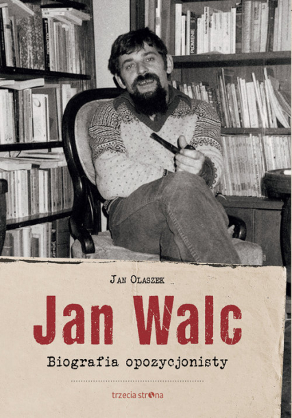 Jan Walc Biografia opozycjonisty - Jan Olaszek | okładka