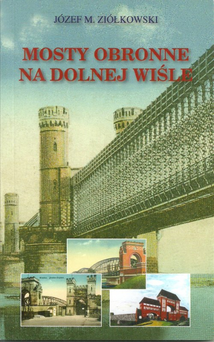 Mosty obronne na dolnej Wiśle - Ziółkowski Józef M. | okładka
