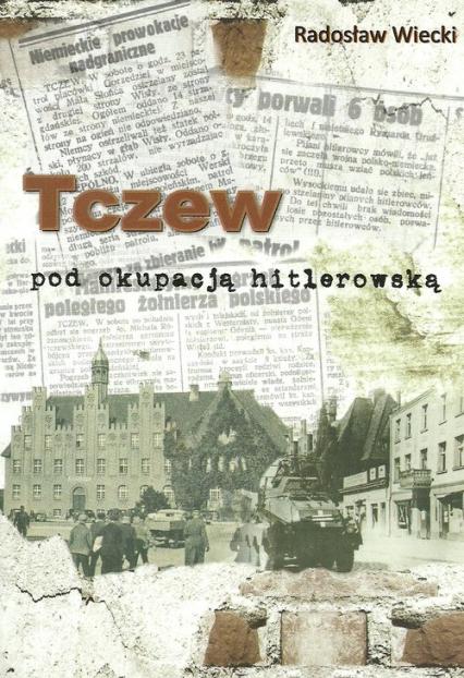 Tczew pod okupacją hitlerowską - Radosław Wiecki | okładka