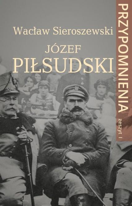 Józef Piłsudski Przypomnienia. Zeszyt I - Wacław Sieroszewski | okładka