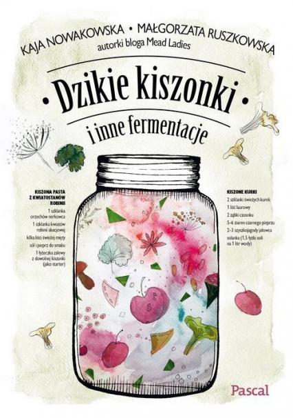 Dzikie kiszonki i inne fermentacje - Ruszkowska Małgorzata, Nowakowska Kaja | okładka