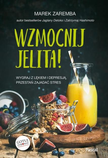Wzmocnij jelita Wygraj z lękiem i depresją przestań zajadać stres - Marek Zaremba | okładka