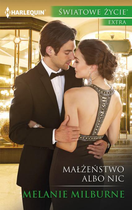 Małżeństwo albo nic Światowe Życie Ekstra - Melanie Milburne | okładka