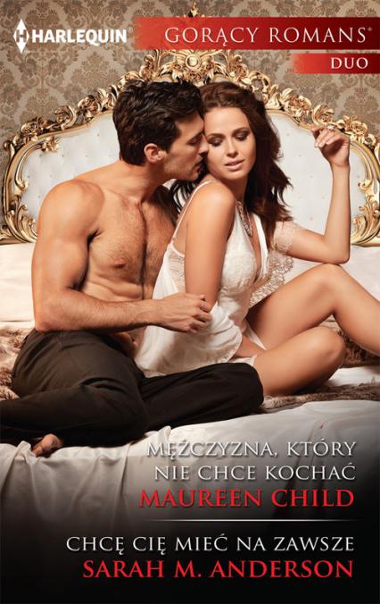 Mężczyzna który nie chce kochać Gorący Romans Duo - Maureen Child | okładka