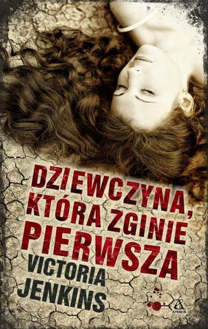 Dziewczyna która zginie pierwsza - Victoria Jenkins | okładka