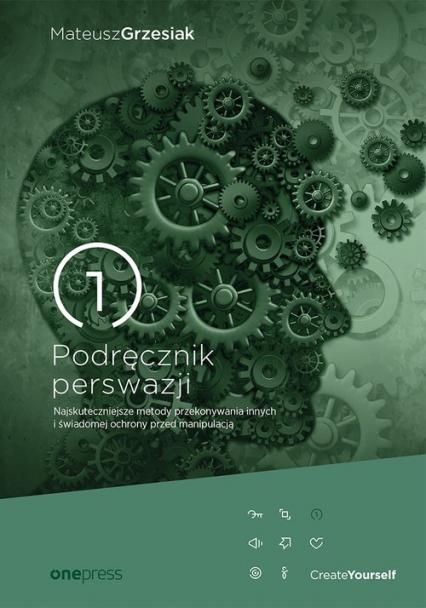 Podręcznik perswazji Najskuteczniejsze metody przekonywania innych i świadomej ochrony przed manipulacją - Mateusz Grzesiak | okładka