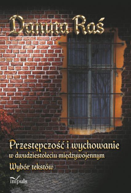 Przestępczość i wychowanie w dwudziestoleciu międzywojennym Wybór tekstów - Danuta Raś | okładka