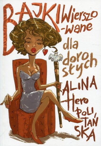 Bajki wierszowane dla dorosłych - Alina Heropolitańska | okładka