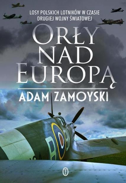 Orły nad Europą Losy polskich lotników w czasie drugiej wojny światowej - Adam Zamoyski | okładka