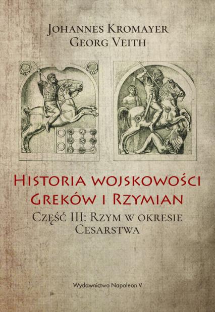 Historia wojskowości Greków i Rzymian Część 3 Rzym w okresie Cesarstwa - Kromayer Johannes, Veith Georg | okładka