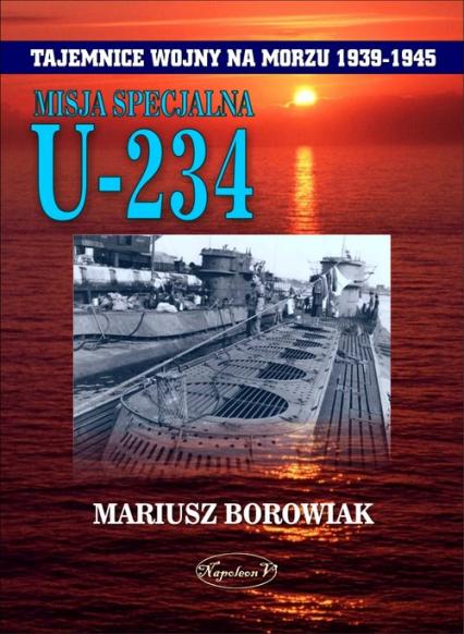Misja Specjalna U-234 - Mariusz Borowiak | okładka