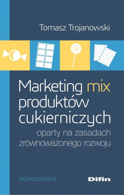 Marketing mix produktów cukierniczych oparty na zasadach zrównoważonego rozwoju - Tomasz Trojanowski | okładka