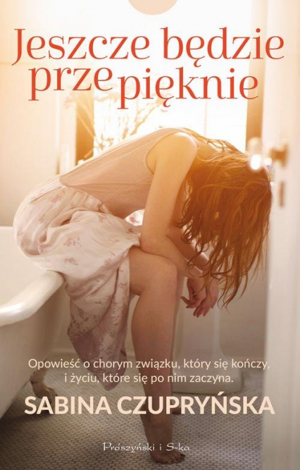 Jeszcze będzie przepięknie - Sabina Czupryńska | okładka