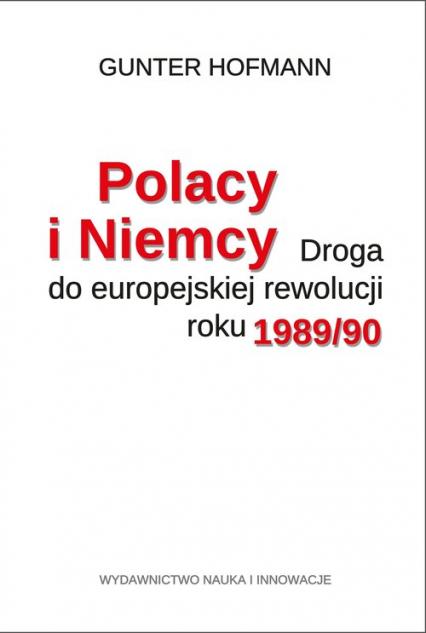 Polacy i Niemcy Droga do europejskiej rewolucji roku 1989/90 - Gunter Hofmann | okładka