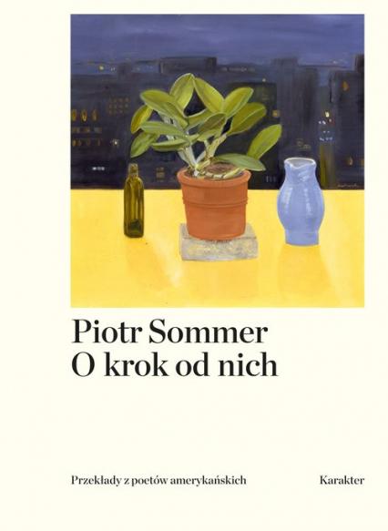 O krok od nich Przekłady z poetów amerykańskich - Piotr Sommer | okładka