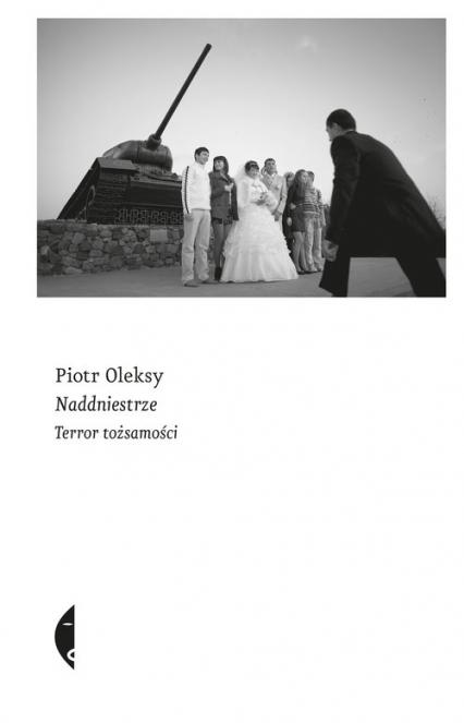 Naddniestrze Terror tożsamości - Piotr Oleksy   okładka