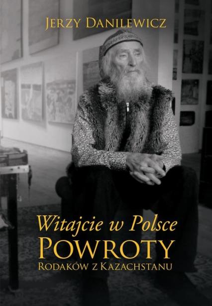 Witajcie w Polsce Powroty Rodaków z Kazachstanu - Jerzy Danilewicz | okładka