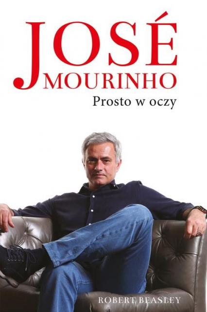 Jose Mourinho Prosto w oczy - Robert Beasley | okładka