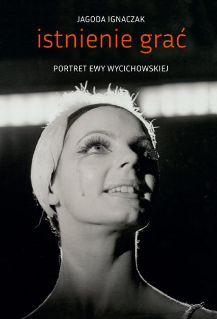 Istnienie grać Portret Ewy Wycichowskiej - Jagoda Ignaczak | okładka